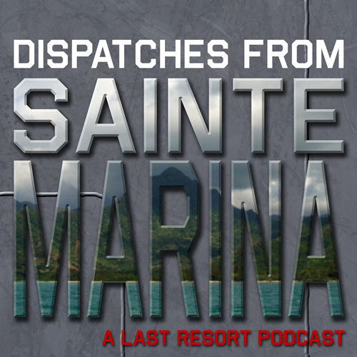 Dispatches From Sainte Marina: A Last Resort Podcast